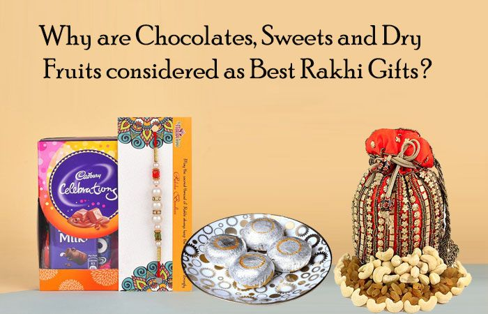 Why Chocolates, Sweets and Dry Fruits are considered as Best Rakhi Gifts?