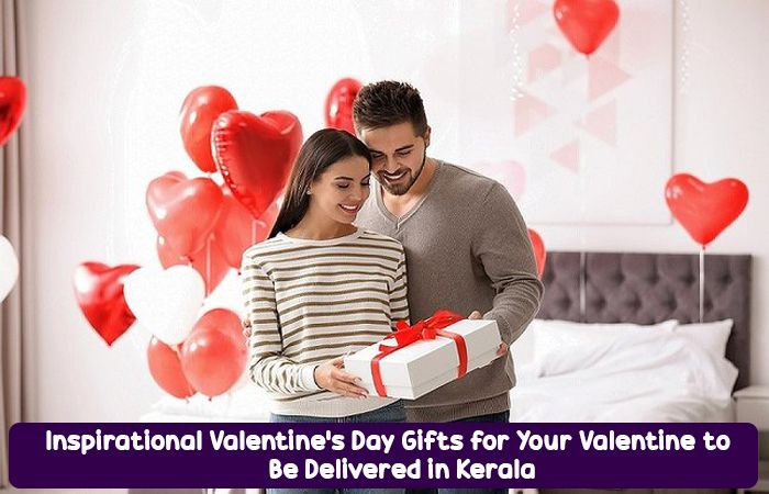 Inspirational Valentine's Day Gifts for Your Valentine to Be Delivered in Kerala